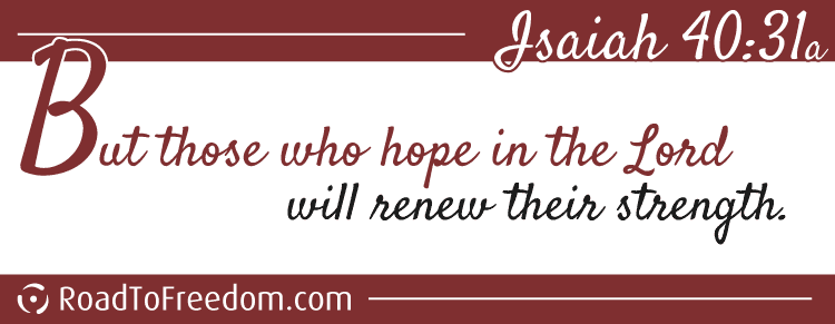 Isaiah 40:31a - But those who hope in the lord