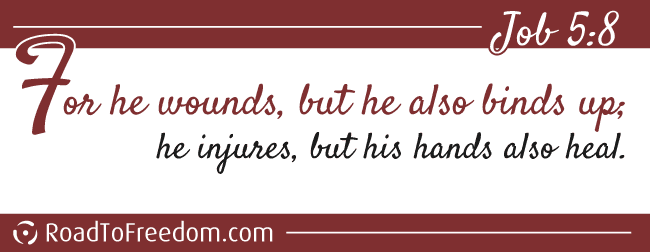 Job 5:8 For he wounds but he also binds