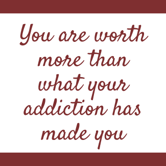 You are worth more than your addiction